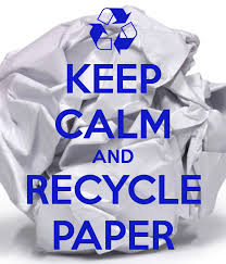 Keep calm and recycle paper.